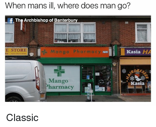 Mango, Pharmacy, and British: When mans ill, where does man go?  The Archbishop of Banterbur  STORE  Mango Pharmacy  Kasia H  NHS  Mango  harmacy  Kasia Classic