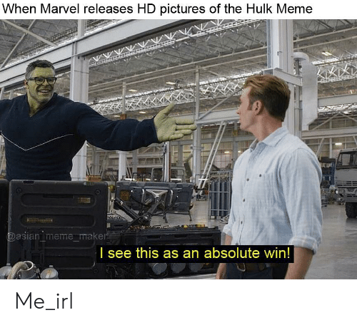 asian meme: When Marvel releases HD pictures of the Hulk Meme  asian meme maker  l see this as an absolute win! Me_irl