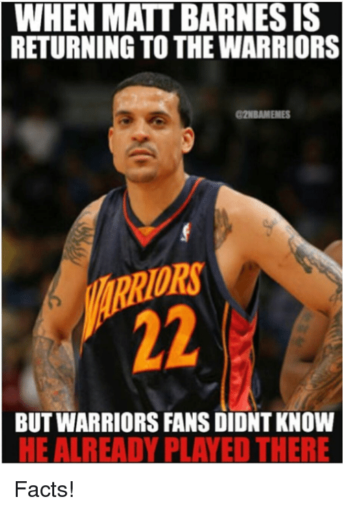 warriors fans: WHEN MATT BARNESIS  RETURNING TO THE WARRIORS  a2NBAMEMES  BUT WARRIORS FANS DIDNTKNOW  HEAL READY PLAYED THERE Facts!