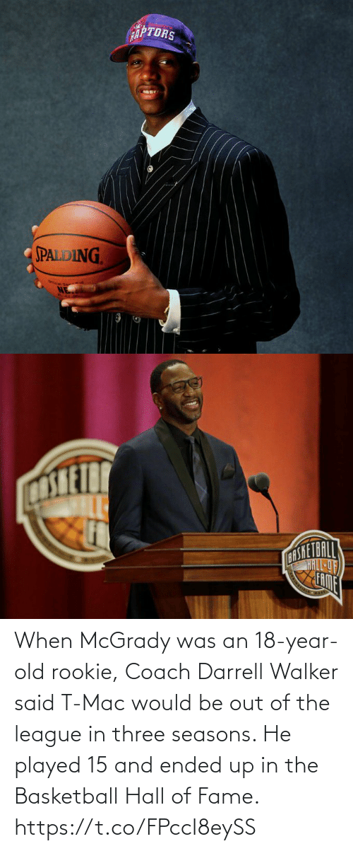 fame: When McGrady was an 18-year-old rookie, Coach Darrell Walker said T-Mac would be out of the league in three seasons.   He played 15 and ended up in the Basketball Hall of Fame. https://t.co/FPccI8eySS