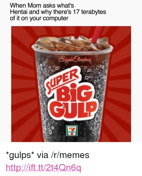 """Uper: When Mom asks what's  Hentai and why there's 17 terabytes  of it on your computer  UPER  BIG  GULP <p>*gulps* via /r/memes <a href=""""http://ift.tt/2t4Qn6q"""">http://ift.tt/2t4Qn6q</a></p>"""