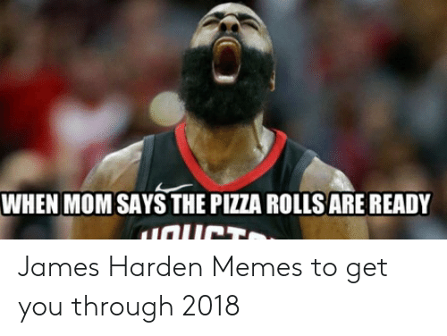 James Harden Memes: WHEN MOM SAYS THE PIZZA ROLLS ARE READY James Harden Memes to get you through 2018