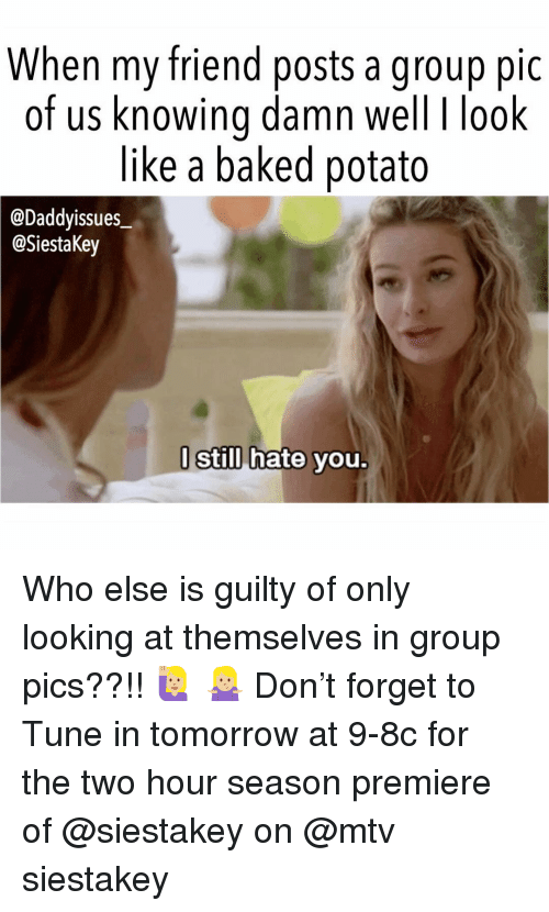 Baked, Mtv, and Baked Potato: When my friend posts a group pic  of us knowina damn well I look  like a baked potato  @Daddyissues  @SiestaKey  l Still hate vou Who else is guilty of only looking at themselves in group pics??!! 🙋🏼‍♀️ 🤷🏼‍♀️ Don't forget to Tune in tomorrow at 9-8c for the two hour season premiere of @siestakey on @mtv siestakey