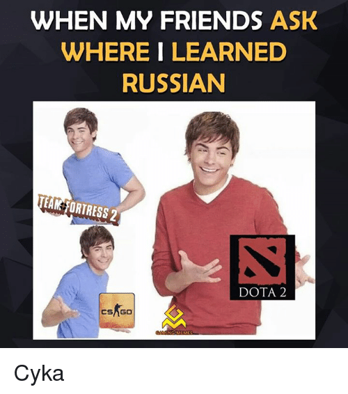 Dota 2: WHEN MY FRIENDS ASK  WHERE I LEARNED  RUSSIAN  TEAM FORTRESS 2  DOTA 2  CSAGO Cyka
