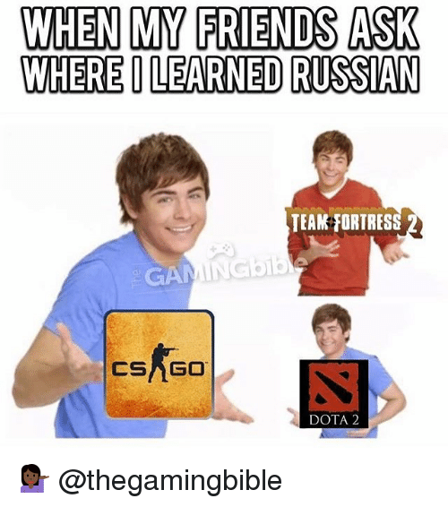 Dota 2: WHEN MY FRIENDS ASK  WHEREOLEARNED RUSSIAN  TEAM HORTRES  CSA GO  DOTA 2 💁🏿 @thegamingbible