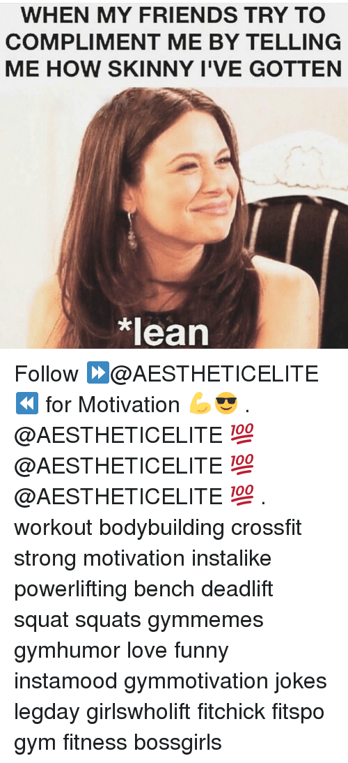 compliment me: WHEN MY FRIENDS TRY TO  COMPLIMENT ME BY TELLING  ME HOW SKINNY I'VE GOTTEN  *lean Follow ⏩@AESTHETICELITE ⏪ for Motivation 💪😎 . @AESTHETICELITE 💯 @AESTHETICELITE 💯 @AESTHETICELITE 💯 . workout bodybuilding crossfit strong motivation instalike powerlifting bench deadlift squat squats gymmemes gymhumor love funny instamood gymmotivation jokes legday girlswholift fitchick fitspo gym fitness bossgirls