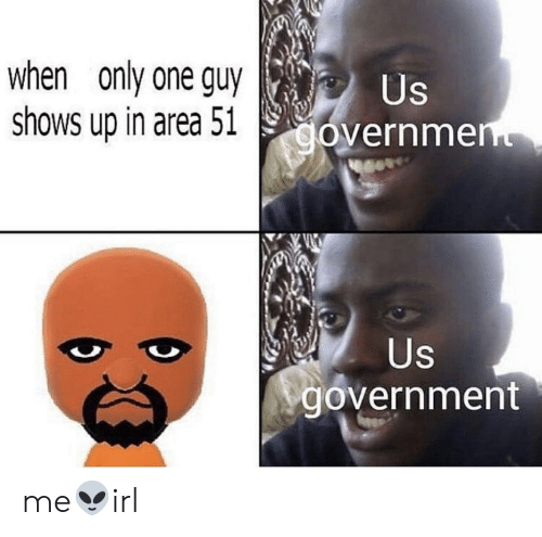 us government: when only one guy  shows up in area 51  Us  government  Us  government me👽irl