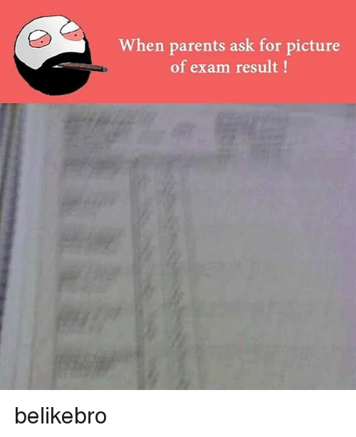 Memes, Parents, and 🤖: When parents ask for picture  of exam result belikebro