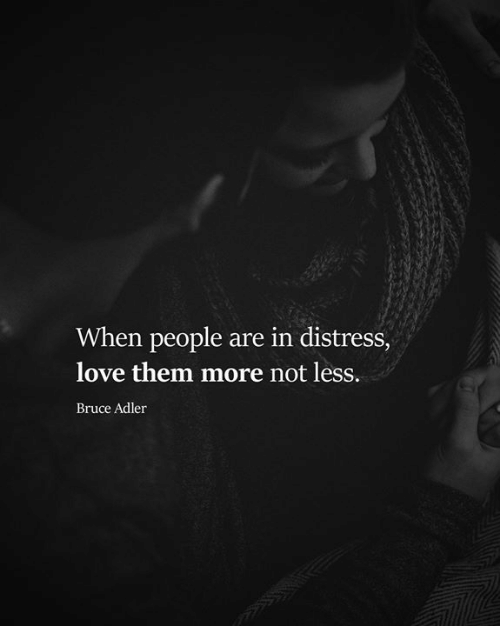 Love, Memes, and 🤖: When people are in distress,  love them more not less.  Bruce Adler