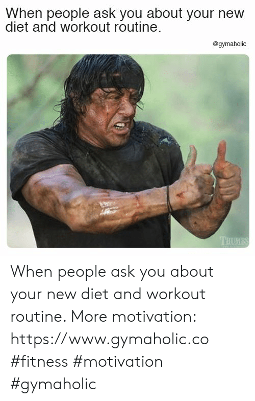Diet, Fitness, and Ask: When people ask you about your new  diet and workout routine  @gymaholic  THUMBS When people ask you about your new diet and workout routine.  More motivation: https://www.gymaholic.co  #fitness #motivation #gymaholic