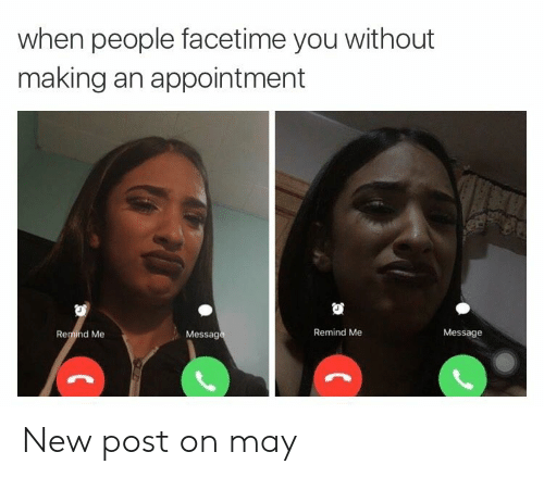 remind me: when people facetime you without  making an appointment  Message  Remind Me  Message  Remind Me New post on may