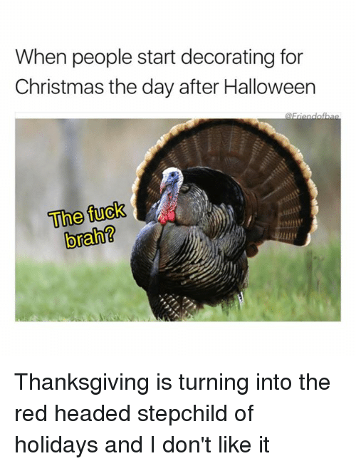 Christmas Halloween Thanksgiving Meme.When People Start Decorating For Christmas The Day After