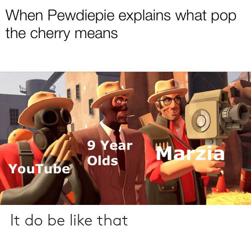 Explains What: When Pewdiepie explains what pop  the cherry means  OPICA  9 Year  Marzia  Olds  YouTube It do be like that