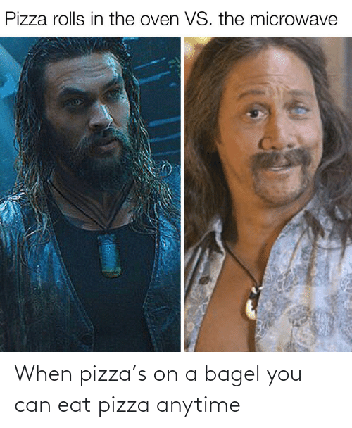 eat: When pizza's on a bagel you can eat pizza anytime