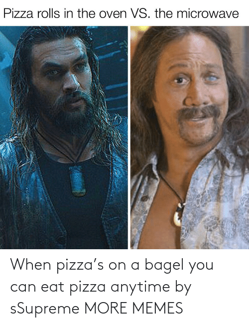 eat: When pizza's on a bagel you can eat pizza anytime by sSupreme MORE MEMES