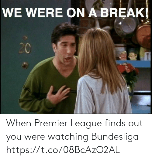 Premier League: When Premier League finds out you were watching Bundesliga https://t.co/08BcAzO2AL