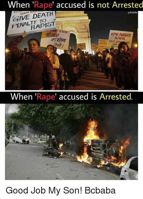 Rapings: When 'Rape' accused is not Arrested  GIVE DEATH  PENALTY TO  SURYA N  @bobaba  9)  RAPIST  VIDYA PHARAT  SCHOOL  When 'Rape' accused is Arrested. Good Job My Son! Bcbaba