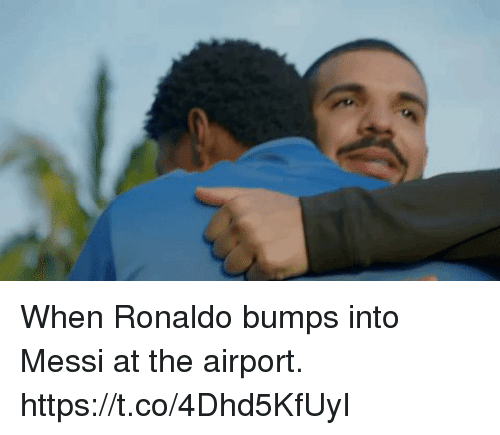Soccer, Messi, and Ronaldo: When Ronaldo bumps into Messi at the airport. https://t.co/4Dhd5KfUyI