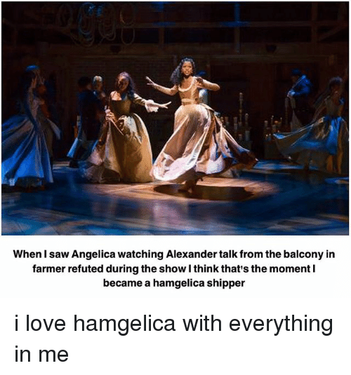 Shipper: When saw Angelica watching Alexander talk from the balcony in  farmer refuted during the showlthink that's the moment l  became a hamgelica shipper i love hamgelica with everything in me