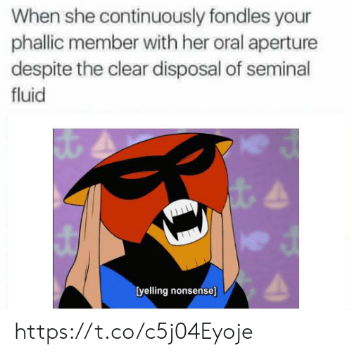Disposal: When she continuously fondles your  phallic member with her oral aperture  despite the clear disposal of seminal  fluid  [yelling nonsense] https://t.co/c5j04Eyoje