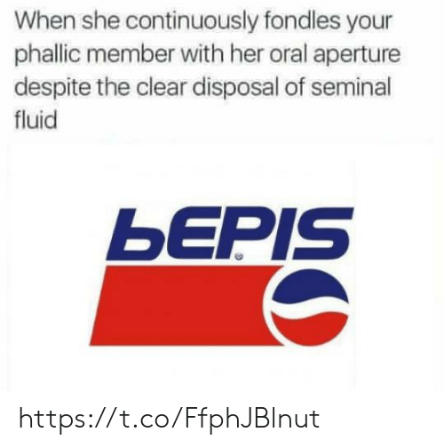 Disposal: When she continuously fondles your  phallic member with her oral aperture  despite the clear disposal of seminal  fluid  bEPIS https://t.co/FfphJBlnut