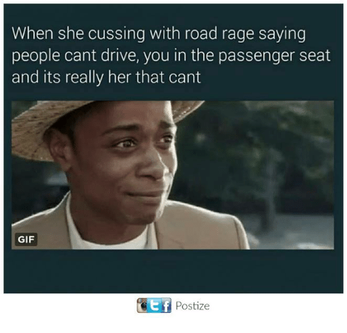 cussing: When she cussing with road rage saying  people cant drive, you in the passenger seat  and its really her that cant  GIF  Postize