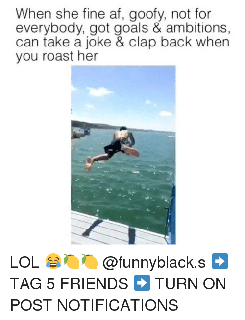 Roastes: When she fine af, goofy, not for  everybody, got goals & ambitions,  can take a joke & clap back when  you roast her LOL 😂🍋🍋 @funnyblack.s ➡️ TAG 5 FRIENDS ➡️ TURN ON POST NOTIFICATIONS