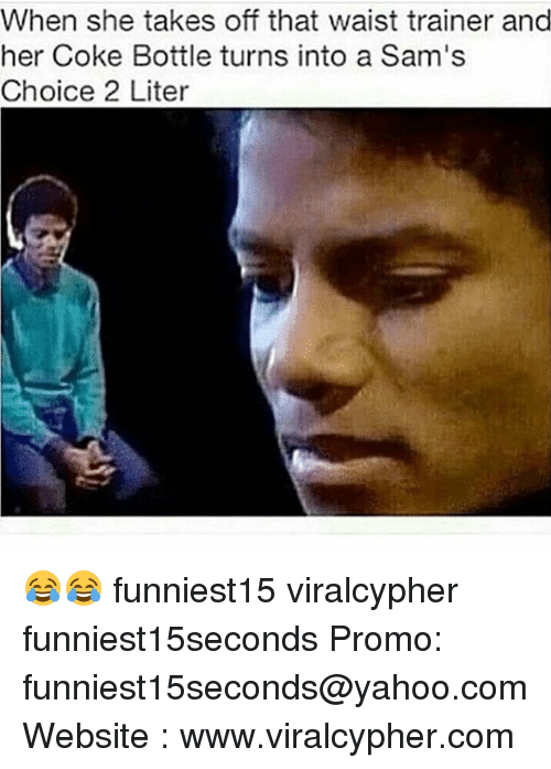 Literately: When she takes off that waist trainer and  her Coke Bottle turns into a Sam's  Choice 2 Liter 😂😂 funniest15 viralcypher funniest15seconds Promo: funniest15seconds@yahoo.com Website : www.viralcypher.com