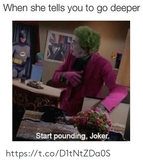 She Tells: When she tells you to go deeper  Start pounding, Joker https://t.co/D1tNtZDa0S