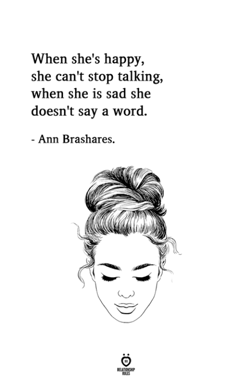 Happy, Word, and Sad: When she's happy,  she can't stop talking,  when she is sad she  doesn't say a word.  Ann Brashares.