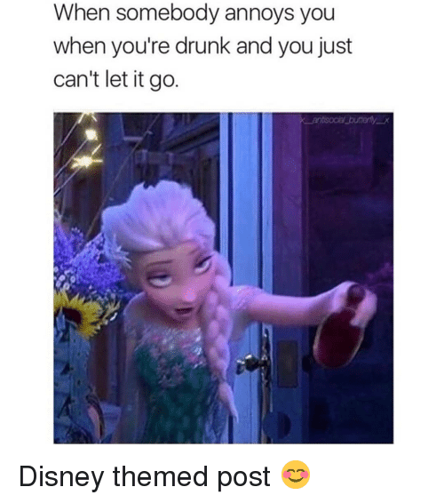 Youre Drunk: When somebody annoys you  when you're drunk and you just  can't let it go Disney themed post 😊
