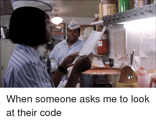 Programmer Humor: When someone asks me to look at their code