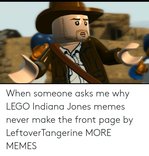 Dank, Lego, and Memes: When someone asks me why LEGO Indiana Jones memes never make the front page by LeftoverTangerine MORE MEMES