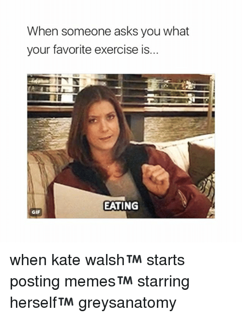 katee: When someone asks you what  your favorite exercise is...  EATING  GIF when kate walsh™ starts posting memes™ starring herself™ greysanatomy
