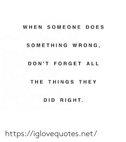 All the Things: WHEN SOMEONE DOES  s OMETHING WRONG  DON'T FORGET ALL  THE THINGS THEY  DID RIGHT https://iglovequotes.net/