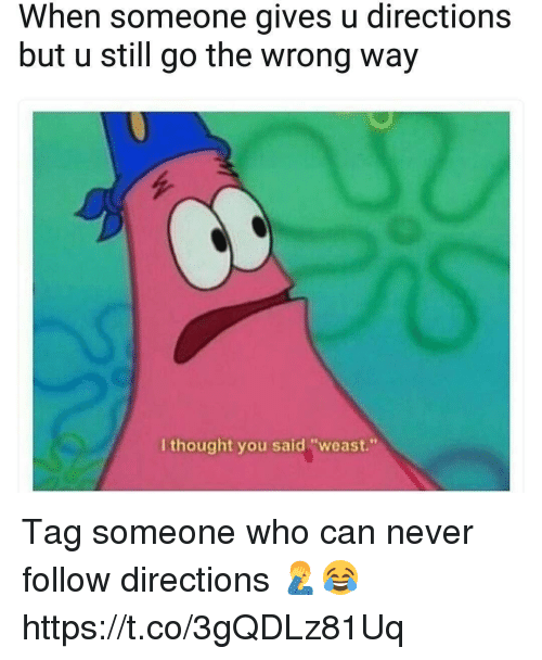 "Memes, Tag Someone, and Never: When someone gives u directions  but u still go the wrong way  I thought you said ""weast."" Tag someone who can never follow directions 🤦‍♂️😂 https://t.co/3gQDLz81Uq"