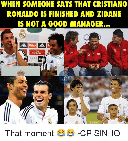 maison: WHEN SOMEONE SAYS THAT CRISTIANO  RONALDO IS FINISHED AND ZIDANE  IS NOT A GOOD MANAGER...  A maison A m  Fly  Emirates  tes  CRISINHO That moment 😂😂  -CRISINHO