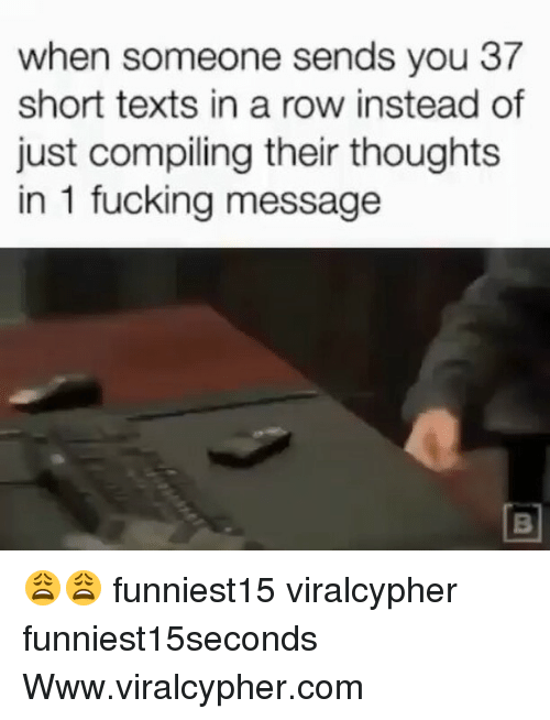 Rowing: when someone sends you 37  short texts in a row instead of  just compiling their thoughts  in 1 fucking message 😩😩 funniest15 viralcypher funniest15seconds Www.viralcypher.com
