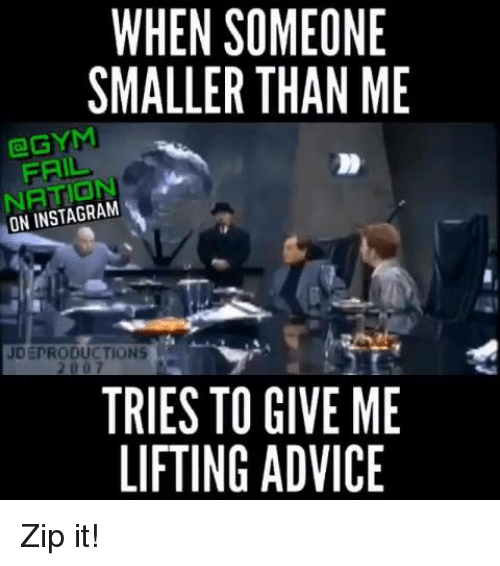 Fails, Failing, and Zips: WHEN SOMEONE  SMALLER THAN ME  FAIL  ON  NAIT ON INSTAGRAM  JDEPRODUCTIONS  2007  TRIES TO GIVE ME  LIFTING ADVICE Zip it!