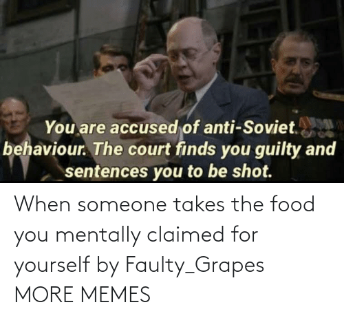 Claimed: When someone takes the food you mentally claimed for yourself by Faulty_Grapes MORE MEMES