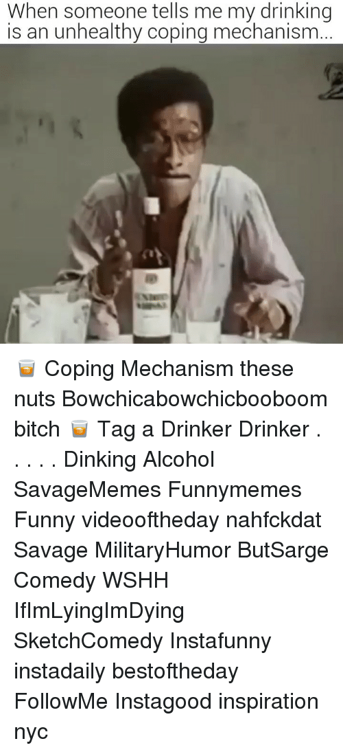 wshh: When someone tells me my drinking  is an unhealthy coping mechanism 🥃 Coping Mechanism these nuts Bowchicabowchicbooboom bitch 🥃 Tag a Drinker Drinker . . . . . Dinking Alcohol SavageMemes Funnymemes Funny videooftheday nahfckdat Savage MilitaryHumor ButSarge Comedy WSHH IfImLyingImDying SketchComedy Instafunny instadaily bestoftheday FollowMe Instagood inspiration nyc