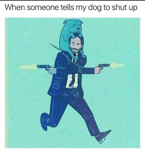 Tells: When someone tells my dog to shut up