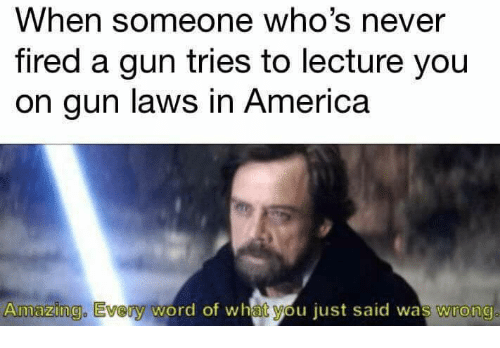 When someone whos never fired a gun tries to lecture you on gun america memes and word when someone whos never fired a gun tries to thecheapjerseys Gallery