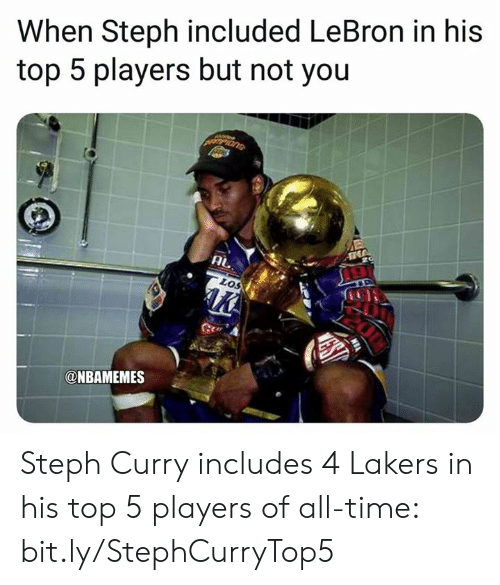 Los Angeles Lakers, Nba, and Lebron: When Steph included LeBron in his  top 5 players but not you  AL  tos  @NBAMEMES Steph Curry includes 4 Lakers in his top 5 players of all-time: bit.ly/StephCurryTop5