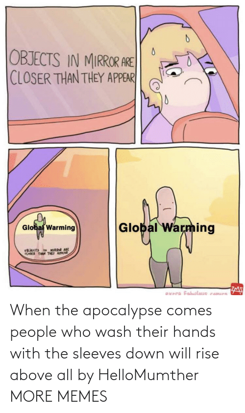 apocalypse: When the apocalypse comes people who wash their hands with the sleeves down will rise above all by HelloMumther MORE MEMES