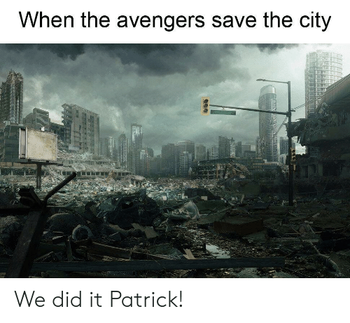 Avengers, The Avengers, and City: When the avengers save the city We did it Patrick!