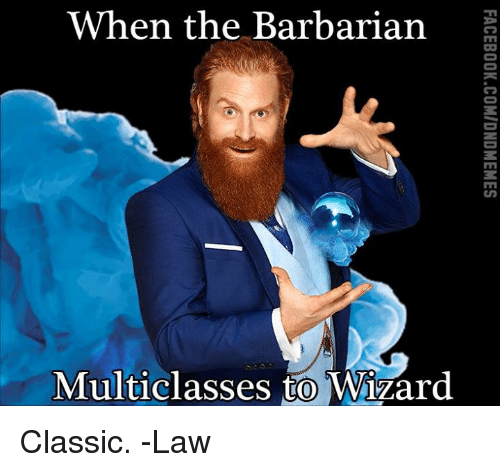 DnD, Wizard, and Classics: When the Barbarian  Multiclasses to Wizard Classic.   -Law