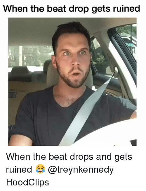 Beat Drop: When the beat drop gets ruined When the beat drops and gets ruined 😂 @treynkennedy HoodClips