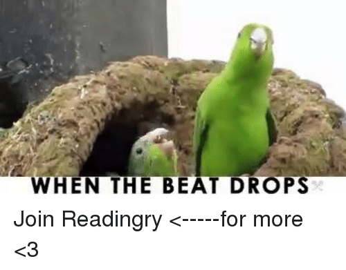 Beat Drop: WHEN THE BEAT DROPS Join Readingry <-----for more <3