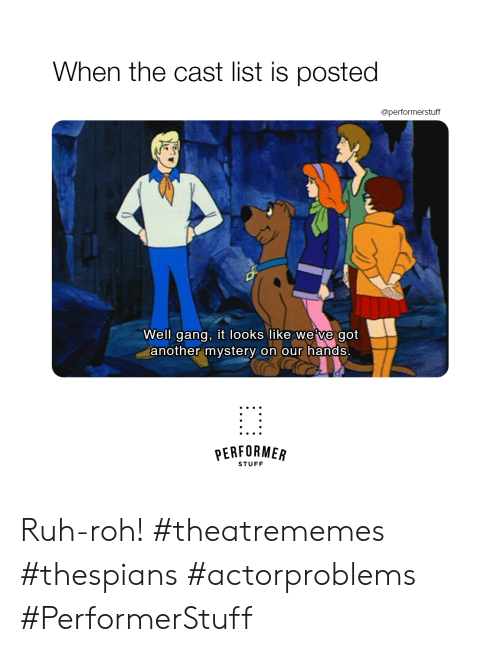 Gang, Stuff, and Mystery: When the cast list is posted  @performerstuff  Well gang, it looks like we've got  another mystery on our hands  PERFORMER  STUFF Ruh-roh!  #theatrememes #thespians #actorproblems #PerformerStuff